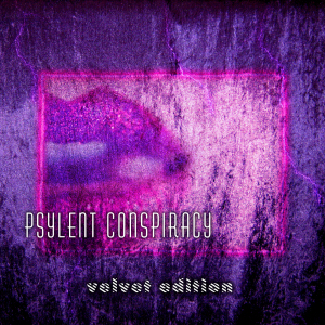 Psylent Conspiracy Velvet Edition